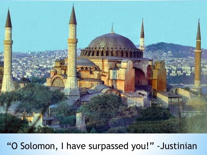 """""""O Solomon, I have surpassed you!"""" -Justinian"""