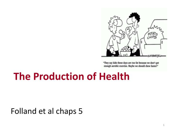 the production of health folland et al chaps 5 n.