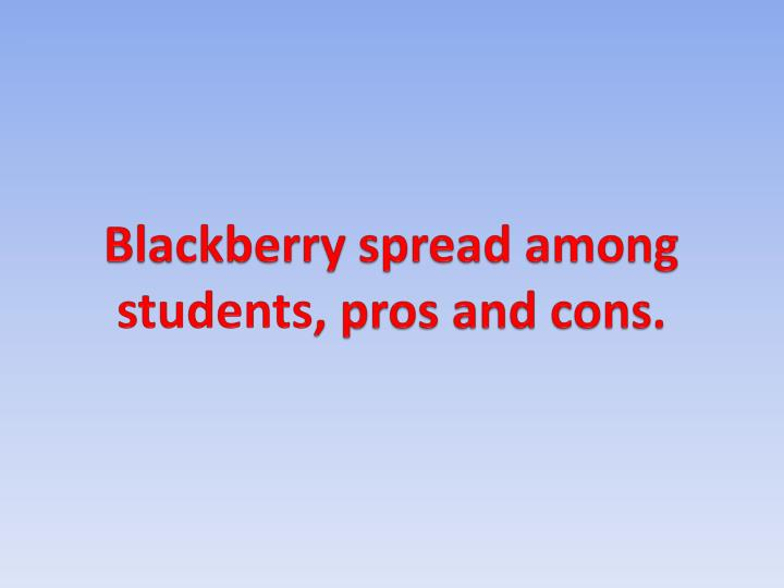 Blackberry spread among students pros and cons