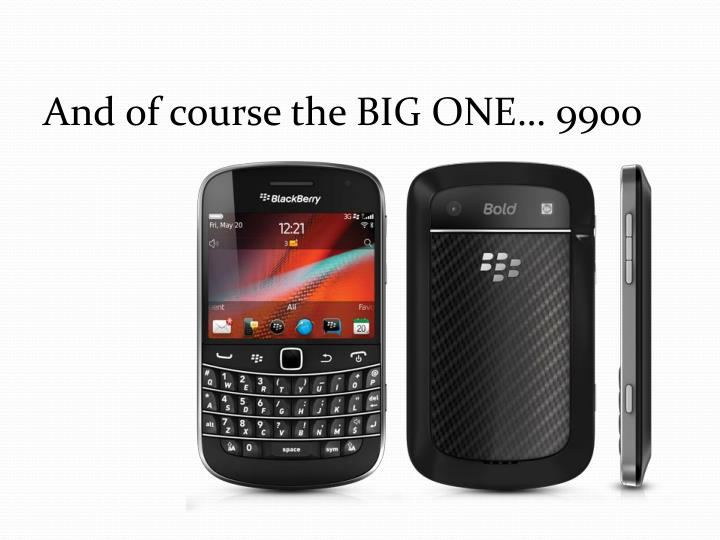 And of course the BIG ONE… 9900
