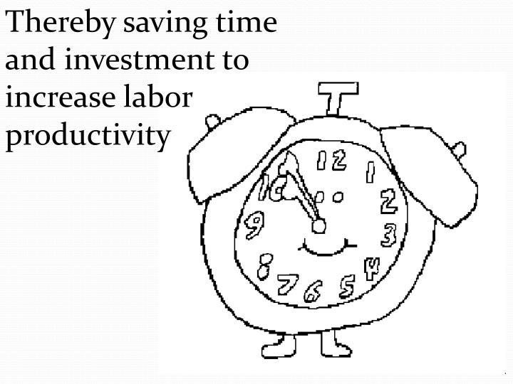 Thereby savingtime andinvestmentto increaselabor