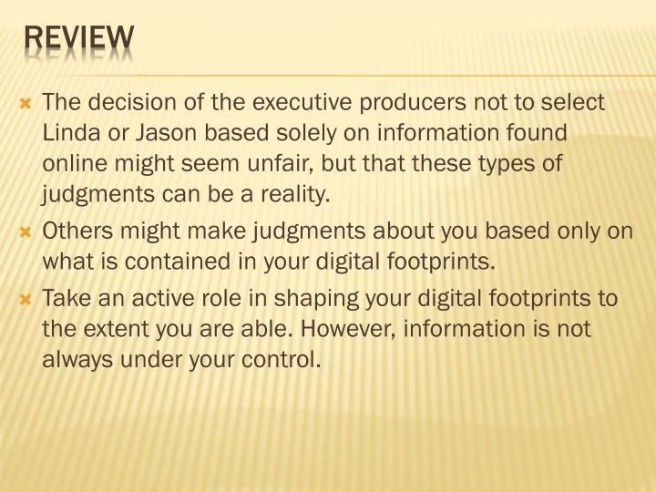 The decision of the executive producers not to select Linda or Jason based solely on information found online might seem unfair, but that these types of judgments can be a reality.