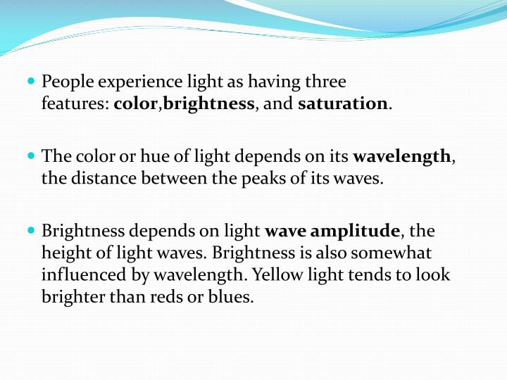 People experience light as having three features: