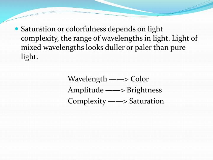 Saturation or colorfulness depends on light complexity, the range of wavelengths in light.