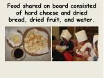 food shared on board consisted of hard cheese and dried bread dried fruit and water