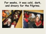 for weeks it was cold dark and dreary for the pilgrims