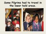 some pilgrims had to travel in the lower hold areas