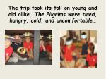the trip took its toll on young and old alike the pilgrims were tired hungry cold and uncomfortable