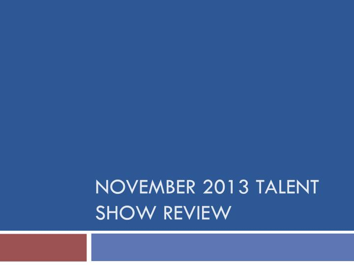 november 2013 talent show review n.