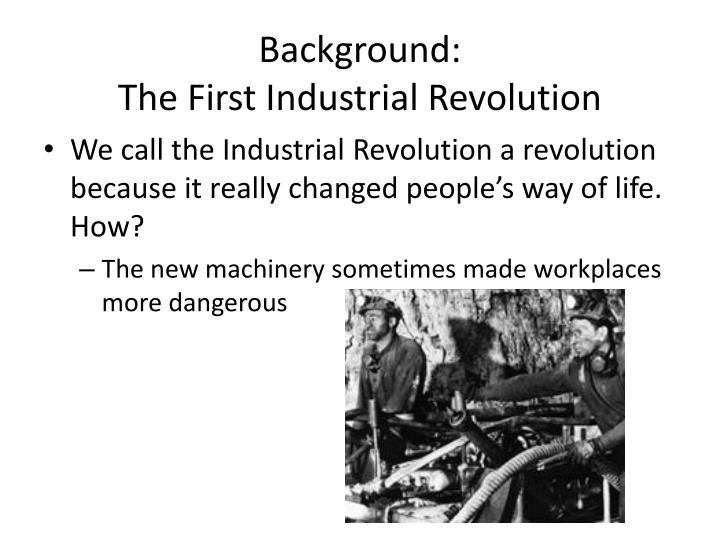 the first industrial revolution The first industrial revolution historical significance of the industrial revolution an ancient greek or roman would have been just as comfortable in europe in 1700 because daily life was.