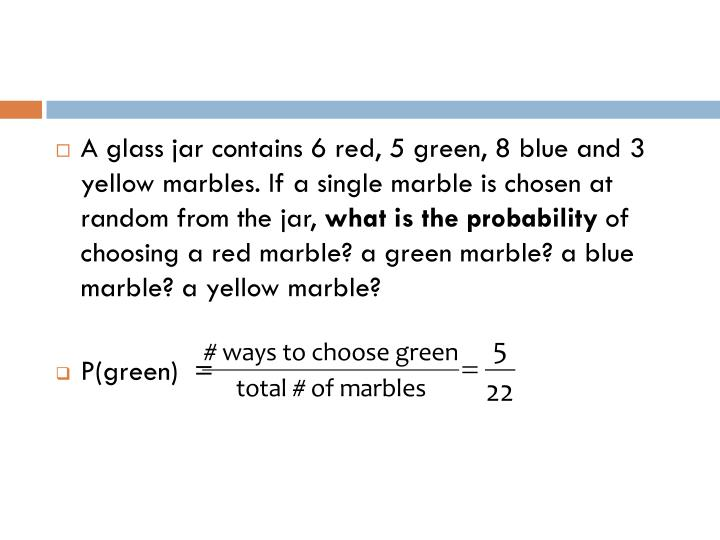 A glass jar contains 6 red, 5 green, 8 blue and 3 yellow marbles. If a single marble is chosen at random from the jar,