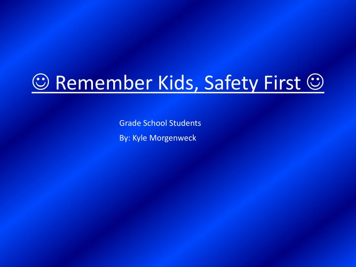 remember kids safety first n.