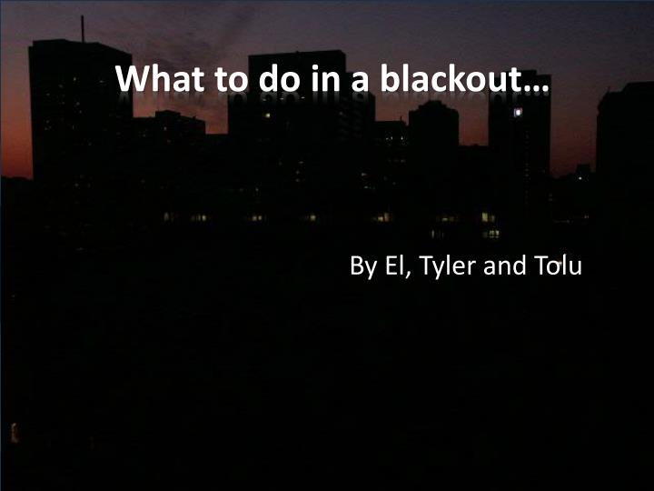 What to do in a blackout