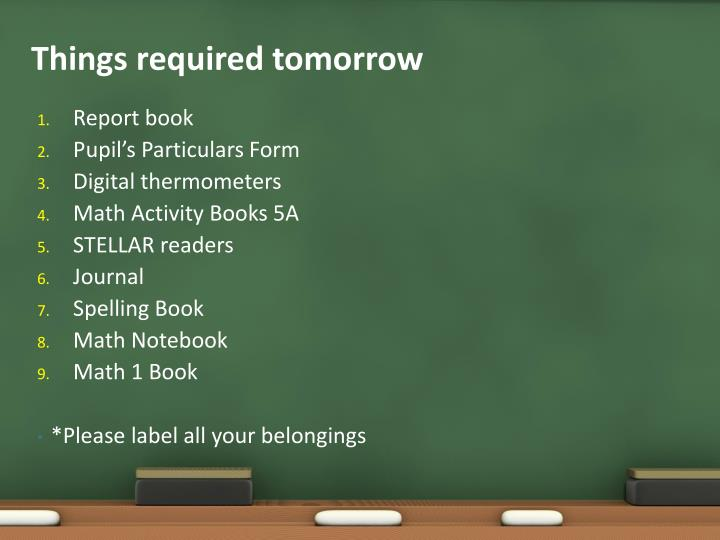 Things required tomorrow
