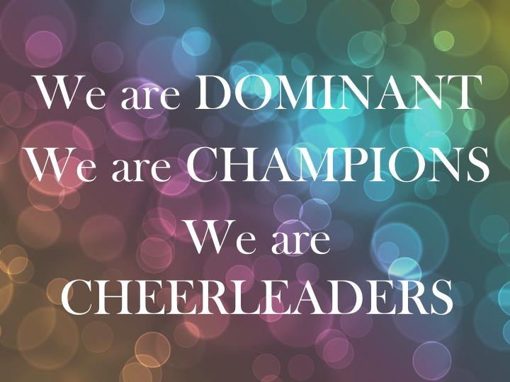 we are dominant we are champions we are cheerleaders n.