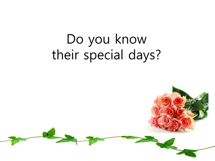 do you know their special days n.