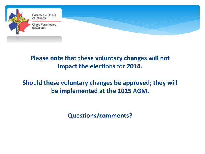 Please note that these voluntary changes will not impact the elections for 2014.