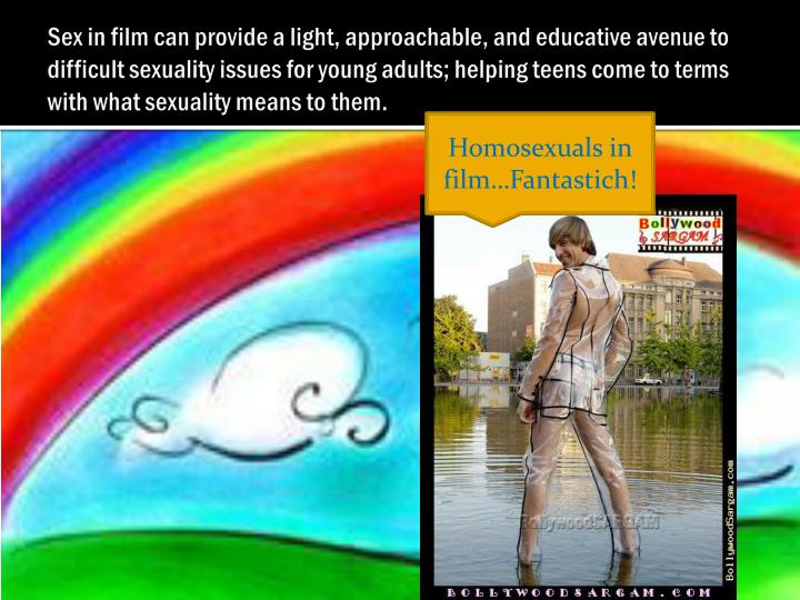 Sex in film can provide a light, approachable, and educative avenue to difficult sexuality issues fo...