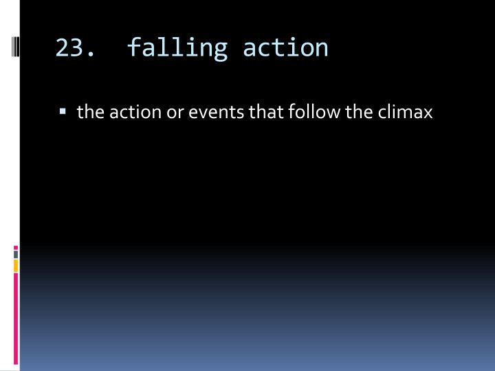 23.  falling action