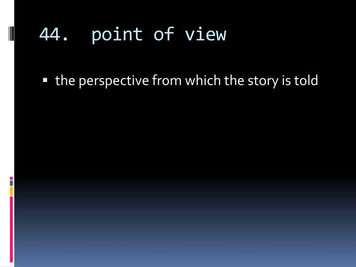 44.  point of view