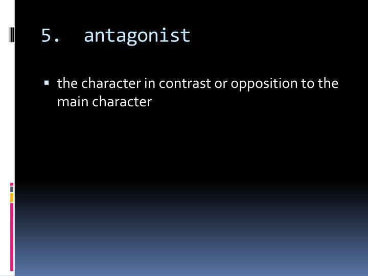 5.  antagonist