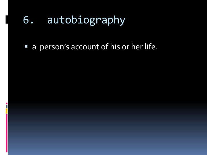 6.  autobiography