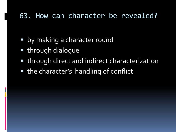 63. How can character be revealed?