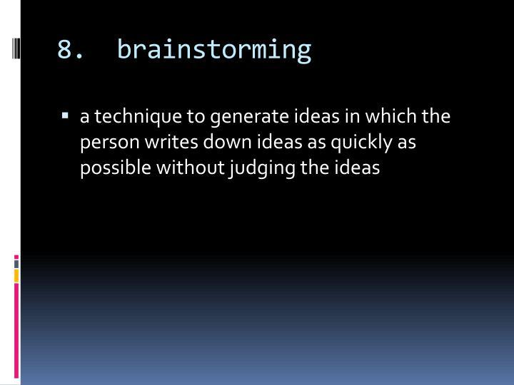 8.  brainstorming