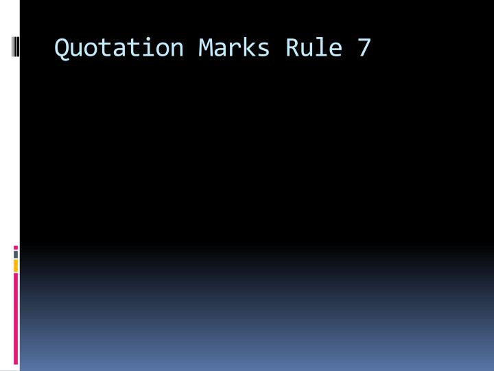 Quotation Marks Rule 7
