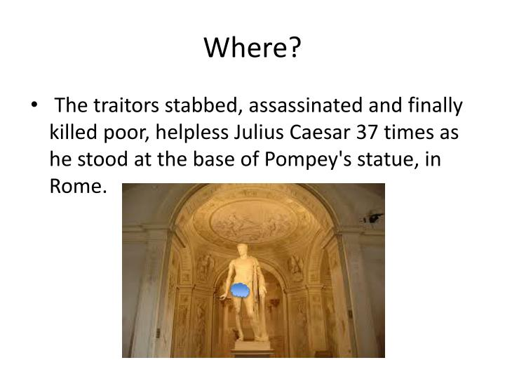 what if julius caesar was not assassinated essay History: ancient/julius caesar term (julius caesar essay) presented on this page should not be viewed as a sample of our might not have been assassinated.