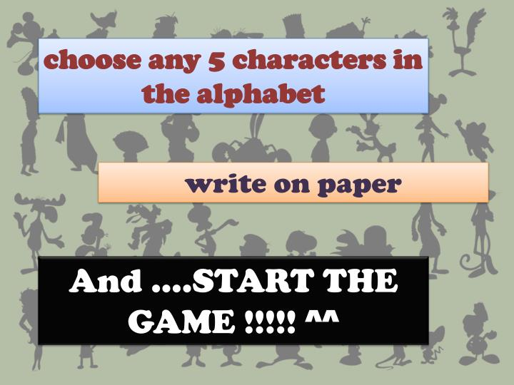 choose any 5 characters in the alphabet