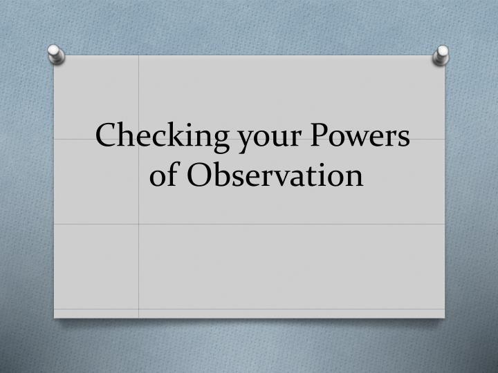 Checking your powers of observation