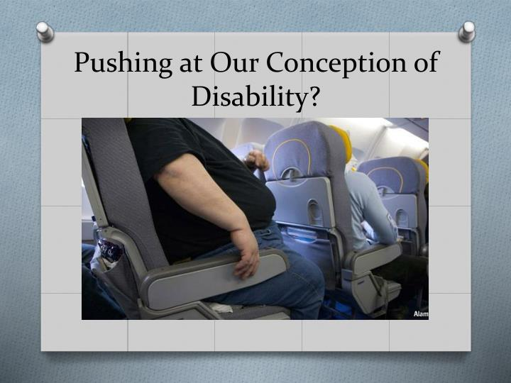 Pushing at Our Conception of Disability?