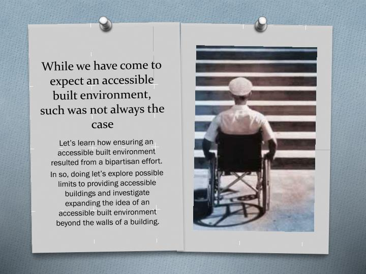 While we have come to expect an accessible built environment, such was not always the case