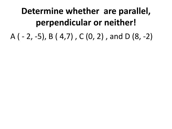 Determine whether  are parallel, perpendicular or neither!
