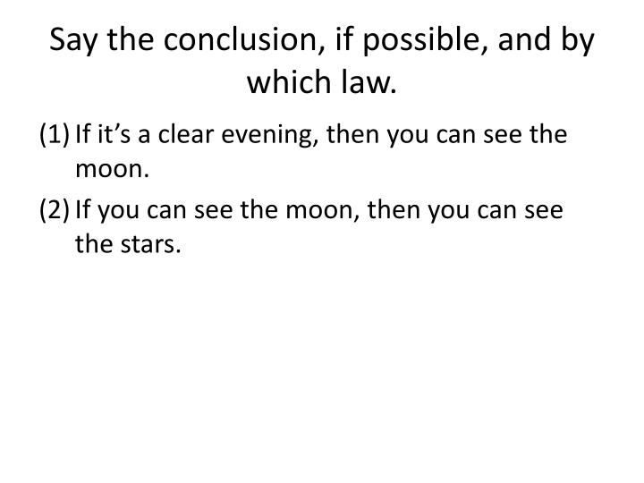 Say the conclusion, if possible, and by which law.