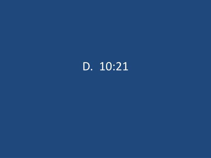 D.  10:21