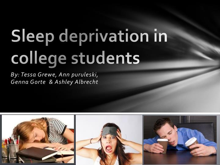 sleep deprivation among students Sleep deprivation in college students - authorstream presentation solutions for sleep deprivation : solutions for sleep deprivation the number one recommendation from doctors and sleep specialists for those concerned about sleep deprivation in college is to exercise.
