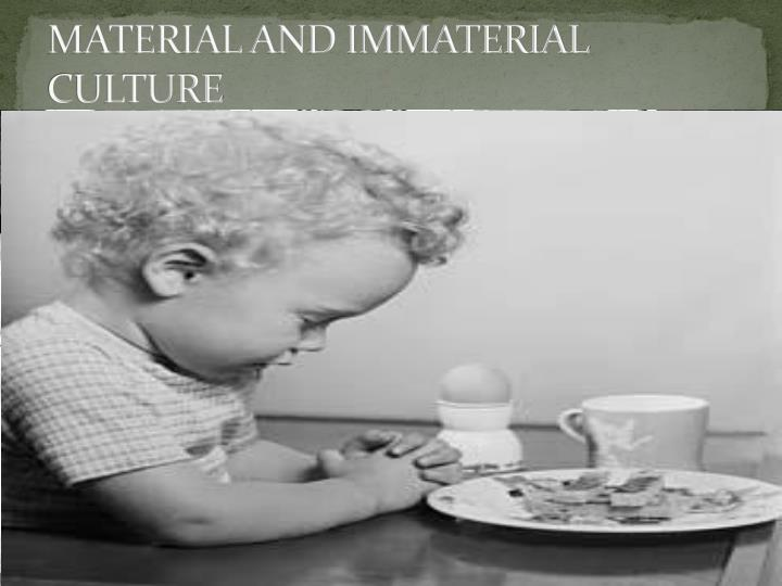 Material and immaterial culture