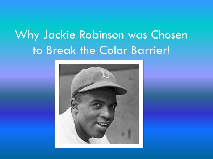 Why jackie robinson was chosen to break the color barrier