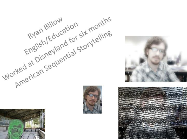 ryan billow english education worked at disneyland for six months american sequential storytelling n.