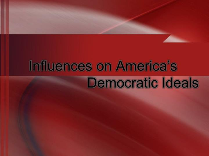 american democracy the ideal style of Democracy and facts in the how is american democracy and political staff—don't consider it a democratic ideal that facts are viewed as something.