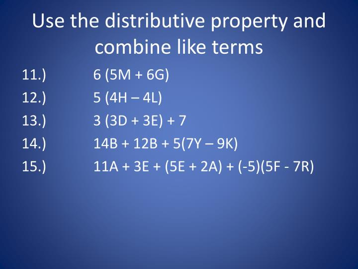 Use the distributive property and combine like terms