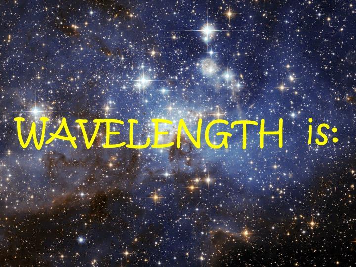 WAVELENGTH  is:
