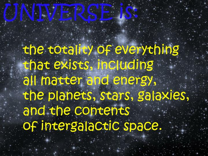 UNIVERSE is: