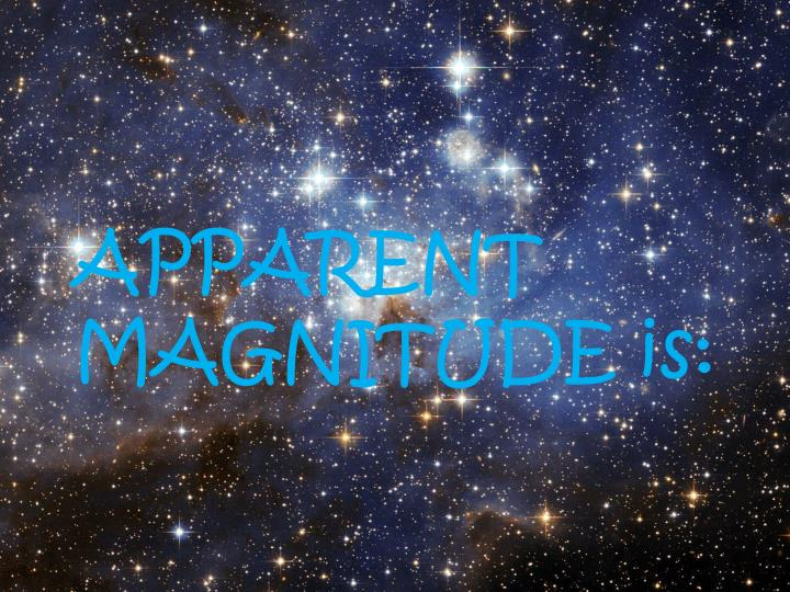 APPARENT                        MAGNITUDE is: