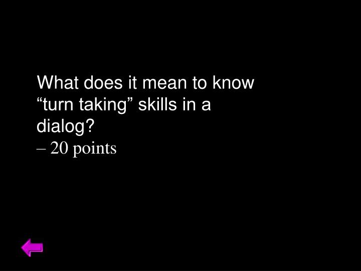 """What does it mean to know """"turn taking"""" skills in a dialog?"""