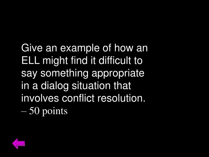 Give an example of how an ELL might find it difficult to say something appropriate in a dialog situation that involves conflict resolution.