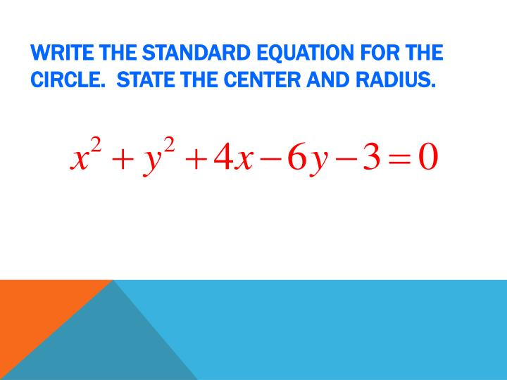 Write the standard equation for the circle.  State the center and radius.