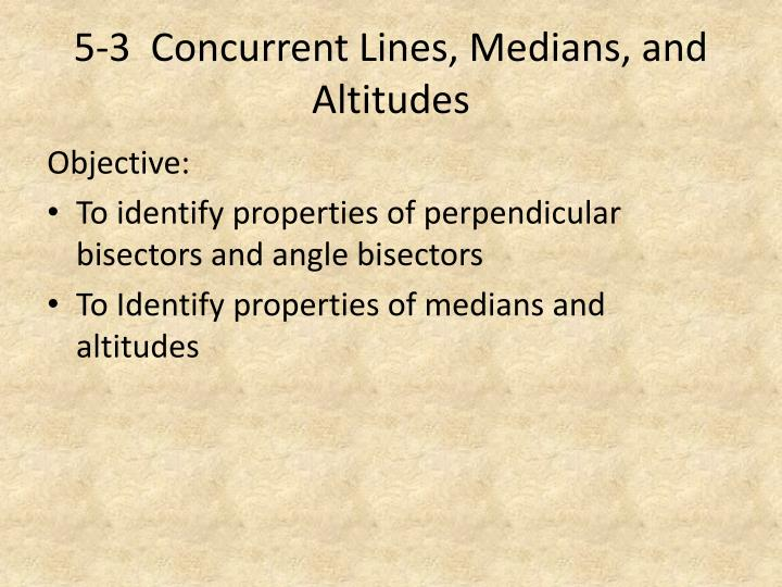 5-3  Concurrent Lines, Medians, and Altitudes